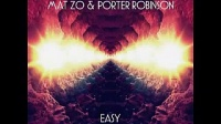 Mat Zo & Porter Robinson - Easy (Extended Mix)