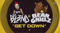 [LatestMusic] GET DOWN - DJ BL3ND & BEAR GRILLZ