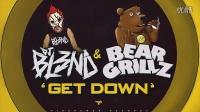 GET DOWN - DJ BL3ND & BEAR GRILLZ